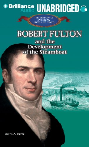 Robert Fulton: And the Development of the Steamboat (Library of American Lives and Times (Audio))