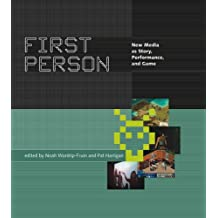 First Person: New Media as Story, Performance, and Game (MIT Press)