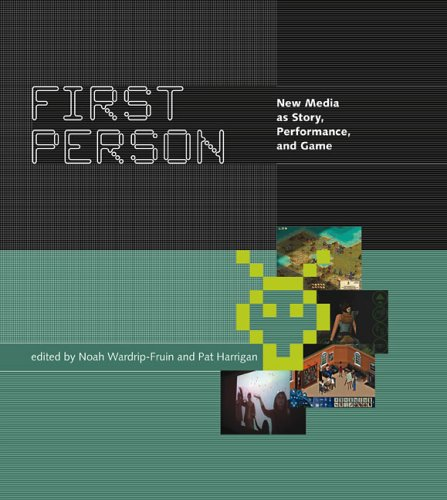 First Person: New Media as Story, Performance, and Game (The MIT Press)