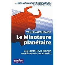 Le Minotaure planétaire: L'ogre américain, la désunion européenne et le chaos mondial (French Edition)