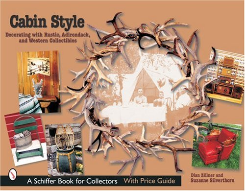 Cabin Style: Decorating with Rustic, Adirondack, and Western Collectibles (Schiffer Book for -