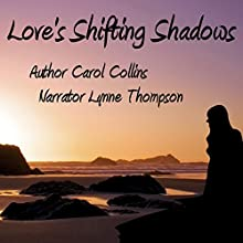 Love's Shifting Shadows Audiobook by Carol Collins Narrated by Lynne Thompson