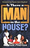 Is There a Man in the House?, Carlton Pearson, 1560432705
