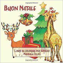 Buon Natale In Greco.Buon Natale Libro Da Colorare Per Bambini Mandala Felici Felice Anno Nuovo 2020 Italian Edition Greco Gaia 9781706396161 Amazon Com Books