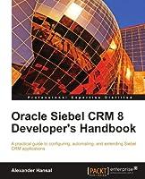 Oracle Siebel CRM 8 Developer's Handbook Front Cover