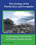 The Geology of the Florida Keys and Everglades : Florida's Hidden Beauty, Petuch, Edward J., 1426630611