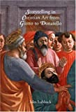 Storytelling in Christian Art from Giotto to Donatello, Jules Lubbock, 0300117272