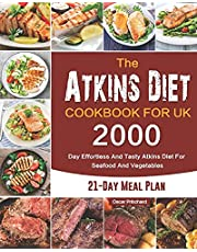 The Atkins Diet Cookbook for UK: 2000-Day Effortless And Tasty Atkins Diet For Seafood And Vegetables(21-Day Meal Plan)