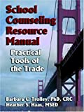 School Counseling Resource Manual, Heather Haas and Barbara Trolley, 159113627X