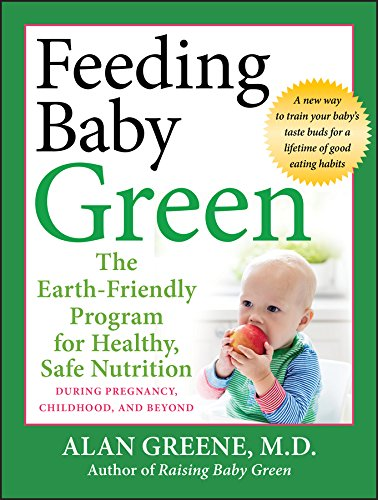Feeding Baby Green The Earth Friendly Program For Healthy Safe