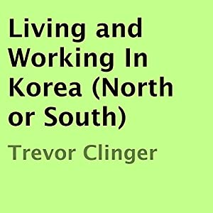 Living and Working In Korea (North or South) Audiobook