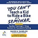 You Can't Teach a Kid to Ride a Bike at a Seminar: Sandler Training's 7-Step System for Successful Selling (2nd Edition) Audiobook by David Mattson - foreword, David H. Sandler Narrated by Sean Pratt