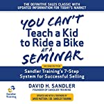 You Can't Teach a Kid to Ride a Bike at a Seminar: Sandler Training's 7-Step System for Successful Selling (2nd Edition) | David Mattson - foreword,David H. Sandler