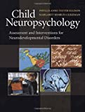 Child Neuropsychology, Margaret Semrud-clikeman and Phyllis Anne Teeter Ellison, 0387476709