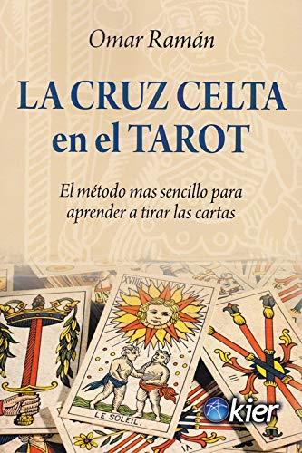 La Cruz Celta en el Tarot: El método más sencillo para aprender a tirar las cartas: Amazon.es: Ramán, Omar: Libros