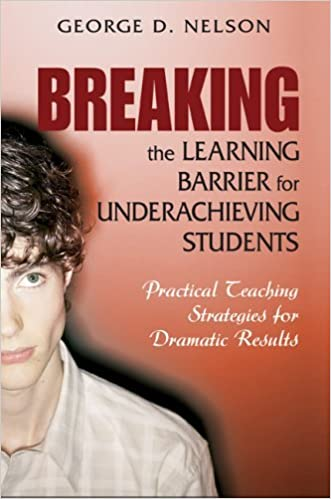 By George D. Nelson - Breaking the Learning Barrier for At-Risk Students: Practical Strategies for Dramatic Results: 1st (first) Edition