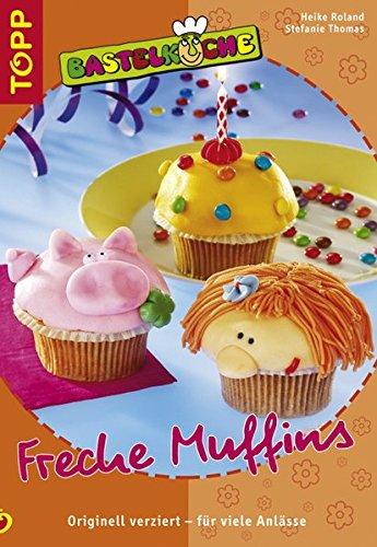 Bastelküche - Freche Muffins: Originell verziert - für viele Anlässe