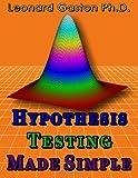 Hypothesis Testing Made Simple, Leonard Gaston, 1497323576