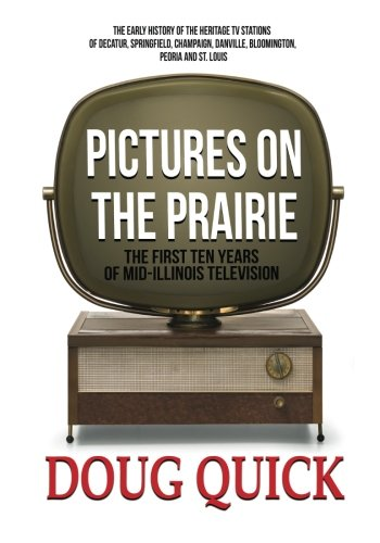 Pictures on the Prairie: The First Ten Years of Mid-Illinois Television