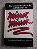 Mirror, Mirror : The Importance of Looks in Everyday Life, Hatfield, Elaine and Sprecher, Susan, 0887061230