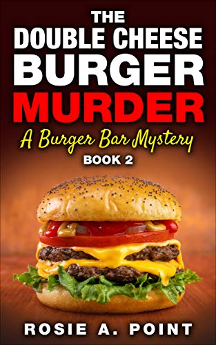 The Double Cheese Burger Murder: A Sleepy Creek Cozy Mystery (A Burger Bar Mystery Book 2) by [Point, Rosie A.]
