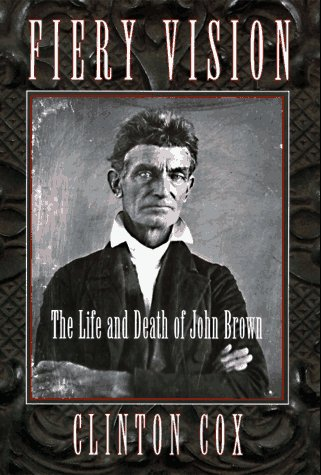 Fiery Vision: The Life and Death of John Brown