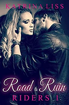 Road To Ruin (Riders Book 1) by [Liss, Katrina]