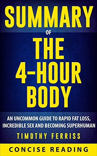 Summary of The 4 Hour Body: An Uncommon Guide to Rapid Fat-Loss, Incredible Sex, and Becoming Superhuman By Timothy Ferriss (Best Way To Boost Stamina)
