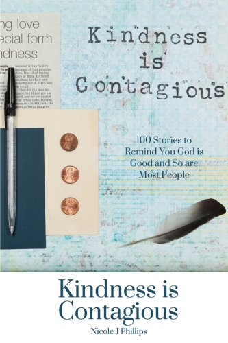 Kindness is Contagious: 100 Stories to Remind You God is Good and So are Most People