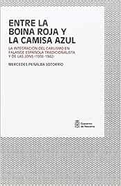 Entre la boina roja y la camisa azul: La integración del Carlismo en Falange Española Tradicionalista y de las JONS 1936-1942: Amazon.es: Peñalba Sotorrío, Mercedes: Libros