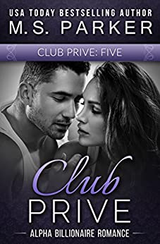 Club Prive Part 5: Alpha Billionaire Romance by [Parker, M. S.]