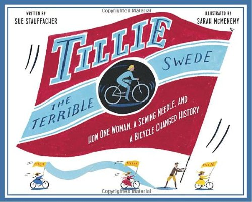 Tillie the Terrible Swede: How One Woman, a Sewing Needle, and a Bicycle Changed History by Knopf Books for Young Readers