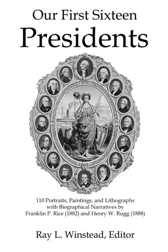 Our First Sixteen Presidents  (Black and White Edition): 110 Portraits, Paintings, and Lithographs with Biographical Narratives by Franklin P. Rice (1882) and Henry W. Rugg - Head Ray Lincoln