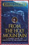 From the Holy Mountain: A Journey among the Christians of the Middle East, William Dalrymple, 0805061770