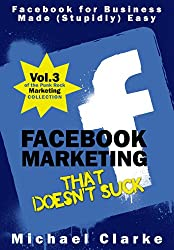 Facebook Marketing That Doesn't Suck - Facebook for Business Made (Stupidly) Easy (Punk Rock Marketing Collection 3) (English Edition)