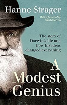 A Modest Genius: The story of Darwin's life and how his ideas changed everything by [Strager, Hanne]