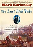 img - for The Last Fish Tale: The Fate of the Atlantic and Survival in Gloucester, America's Oldest Fishing Port and Most Original Town Hardcover   Deckle Edge, June 3, 2008 book / textbook / text book