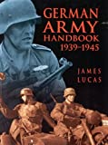 The German Army Handbook, 1939-1945, James Lucas, 0750924861