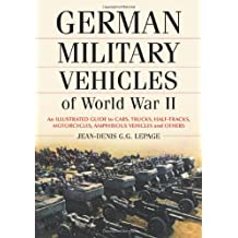 German Military Vehicles of World War II: An Illustrated Guide to Cars, Trucks, Half-Tracks, Motorcycles, Amphibious Vehicles and Others