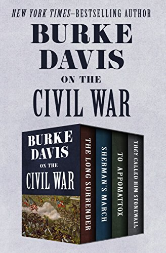 Burke Davis on the Civil War: The Long Surrender, Sherman's March, To Appomattox, and They Called Him Stonewall cover