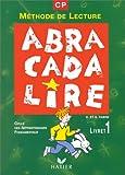 ABRACADABRALIRE CP. : Livret 1, Méthode de lecture, Cycle des apprentissages fondamentaux