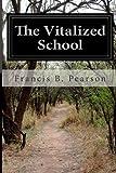 The Vitalized School, Francis B. Pearson, 1499782586