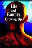 Life and Fantasy Growing Up, George Lysloff, 1403384339