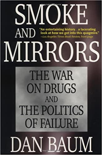 Smoke and Mirrors The War on Drugs and the Politics of Failure
