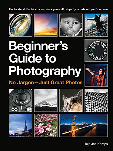 The Beginner's Guide to Photography: No Jargon – Just Great Photos
