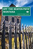 Montana Off the Beaten Path®, 8th: A Guide to Unique Places