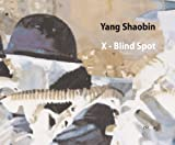 Yang Shaobin: X-Blind Spot, Nikos Papastergiadis, Lu Jie, Long March Writing Group, 8881587424