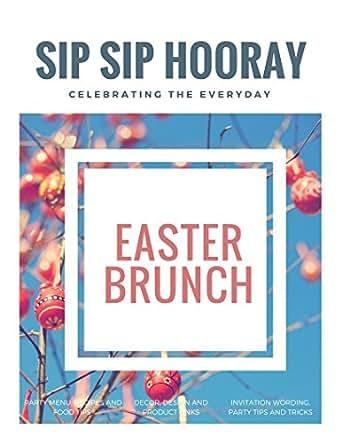 Amazon Sip Sip Hooray Presents An Easter Brunch EBook Katie
