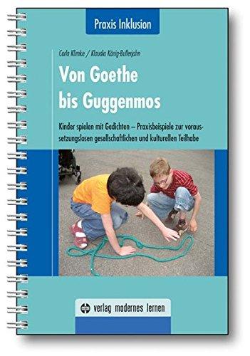 Von Goethe bis Guggenmos: Kinder spielen mit Gedichten - Praxisbeispiele zur voraussetzungslosen gesellschaftlichen und kulturellen Teilhabe (Praxis Inklusion)
