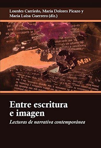 Entre escritura e imagen: Lecturas de narrativa contempornea (Spanish Edition)